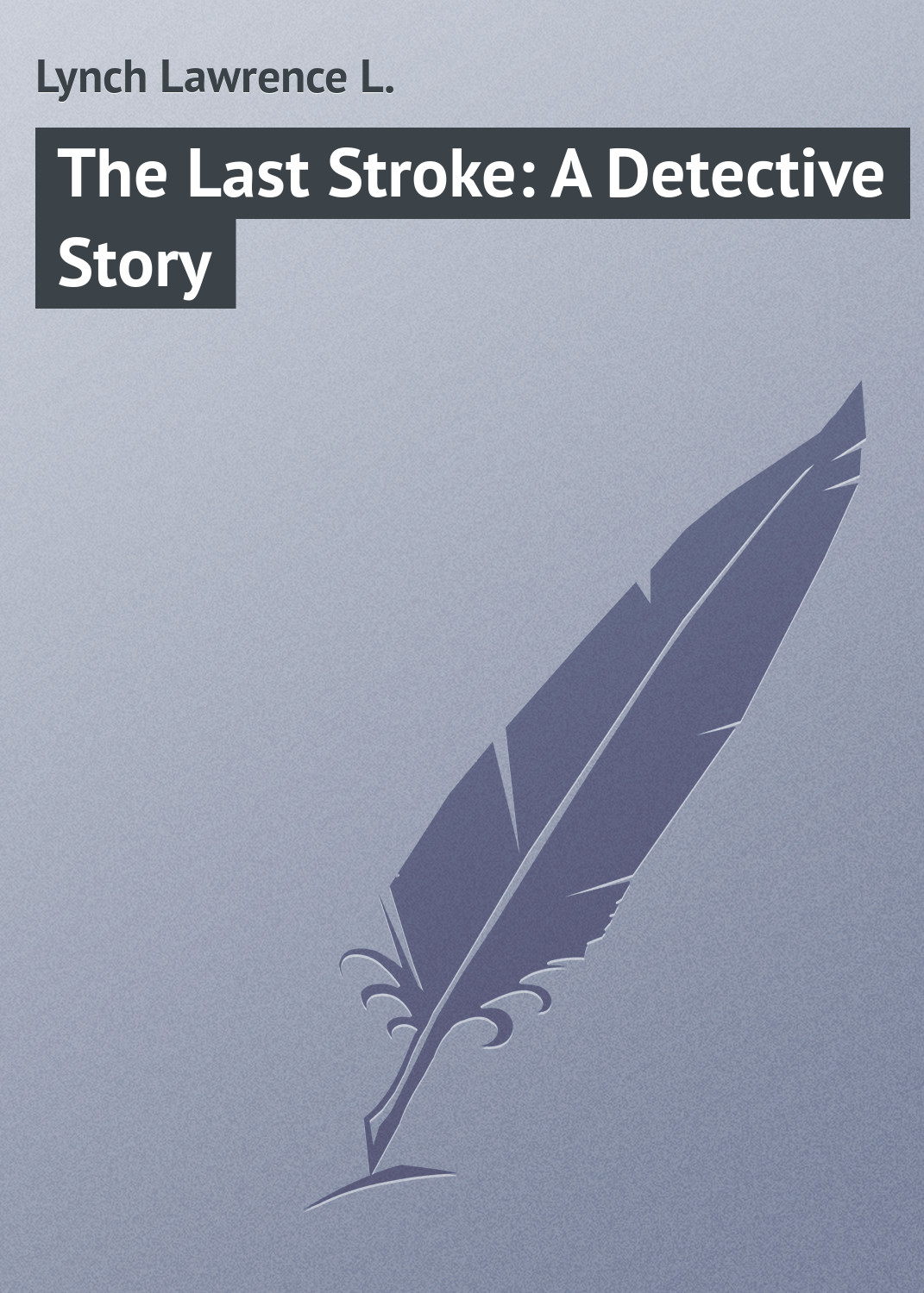 Lynch Lawrence L. The Last Stroke: A Detective Story пальто alix story alix story mp002xw13vur