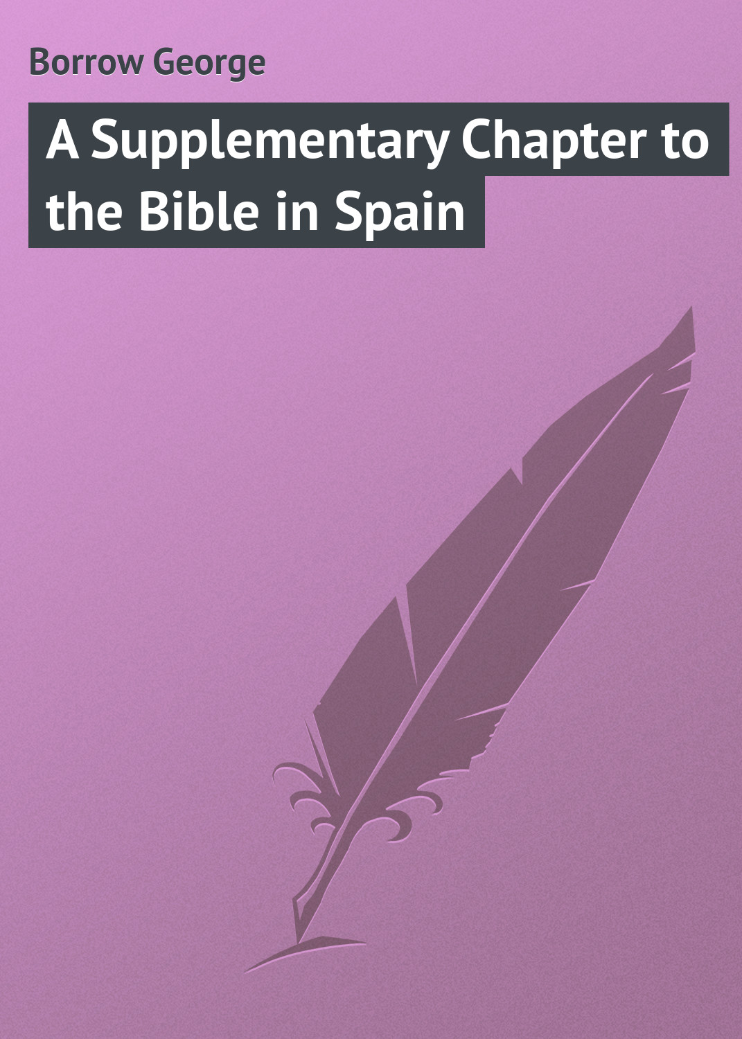 Borrow George A Supplementary Chapter to the Bible in Spain borrow george the bible in spain volume 1 of 2