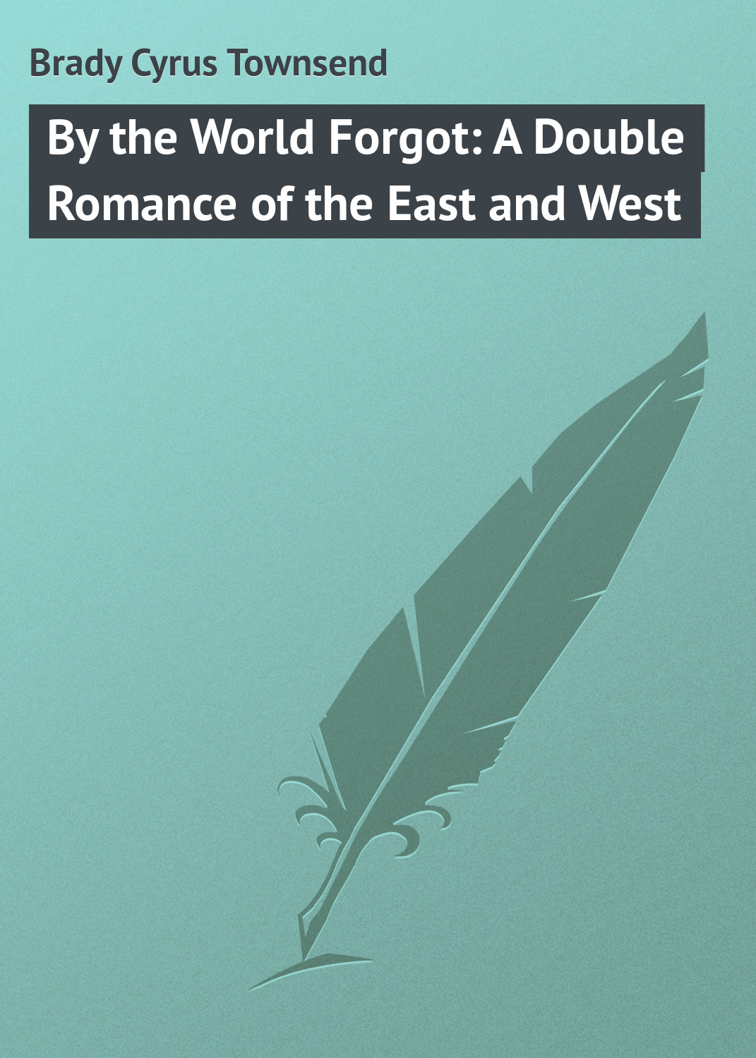Brady Cyrus Townsend By the World Forgot: A Double Romance of the East and West east of the chesapeake