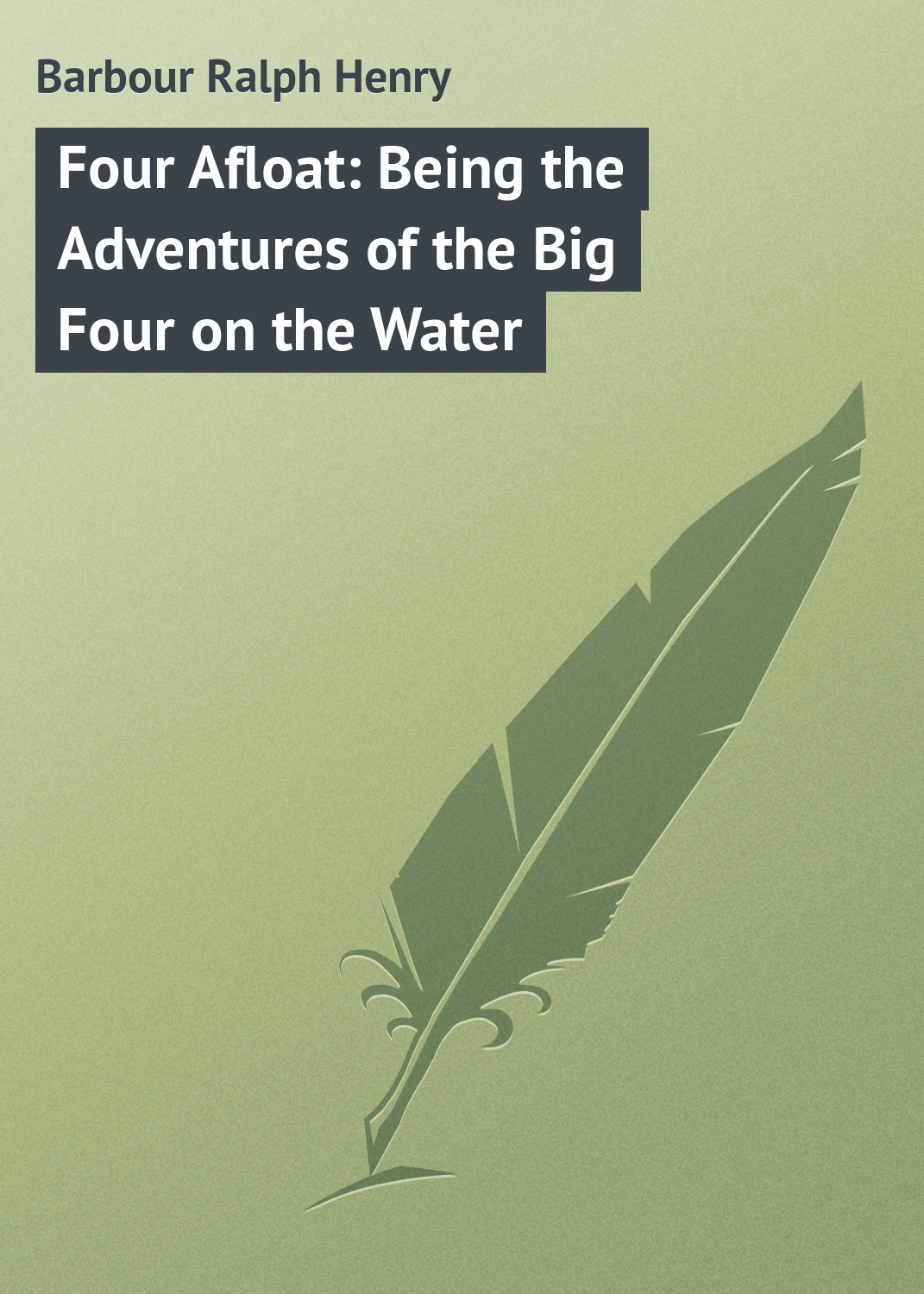 Barbour Ralph Henry Four Afloat: Being the Adventures of the Big Four on the Water the four books on architecture