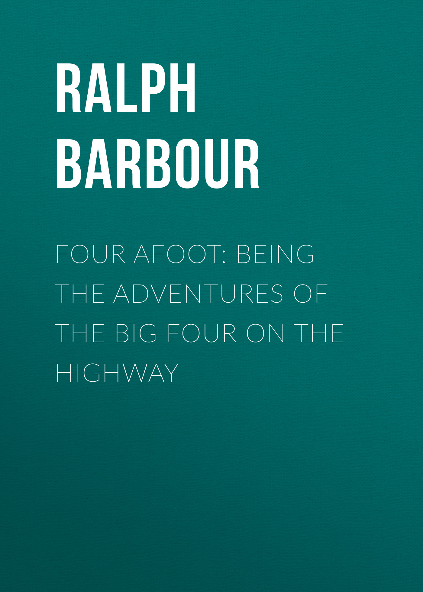 Barbour Ralph Henry Four Afoot: Being the Adventures of the Big Four on the Highway the four books on architecture