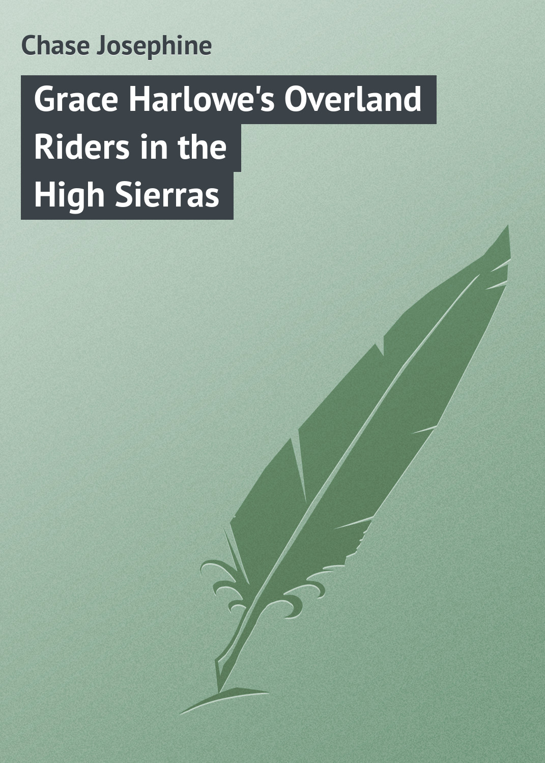 лучшая цена Chase Josephine Grace Harlowe's Overland Riders in the High Sierras