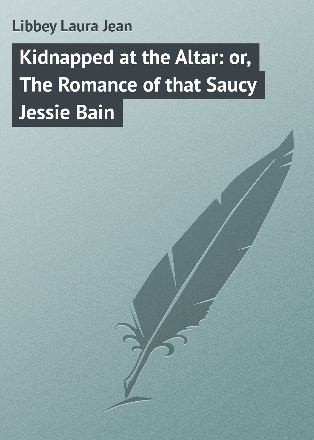 Libbey Laura Jean Kidnapped at the Altar: or, The Romance of that Saucy Jessie Bain подвесная люстра citilux аттика cl416161