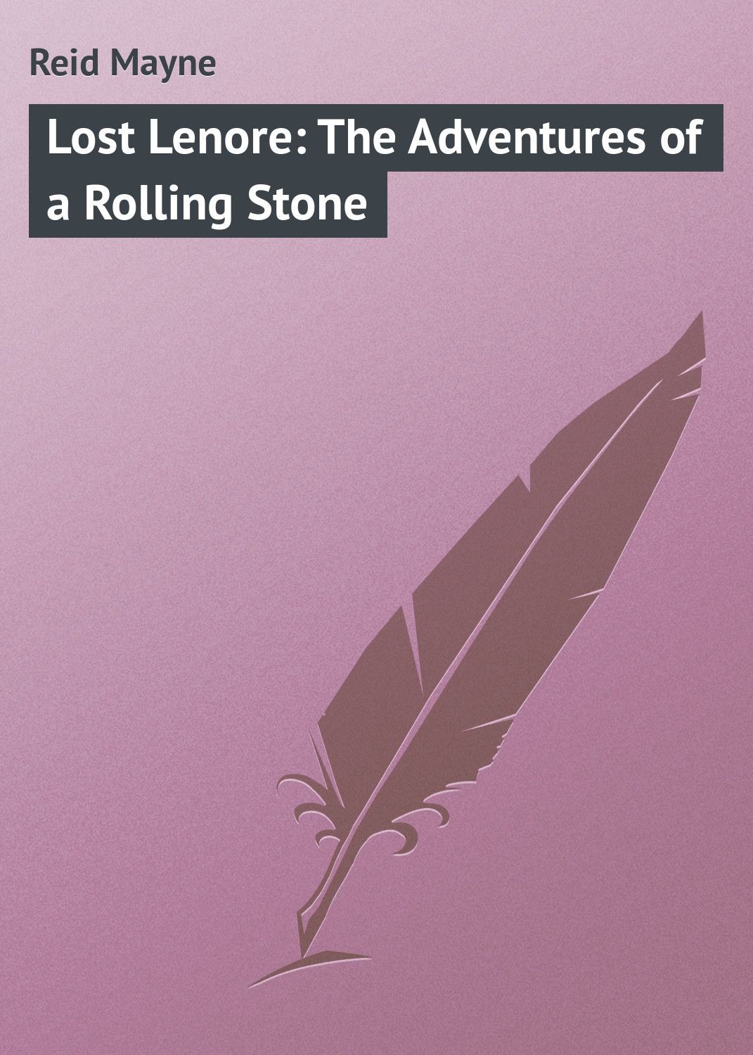 Майн Рид Lost Lenore: The Adventures of a Rolling Stone майн рид the bandolero or a marriage among the mountains