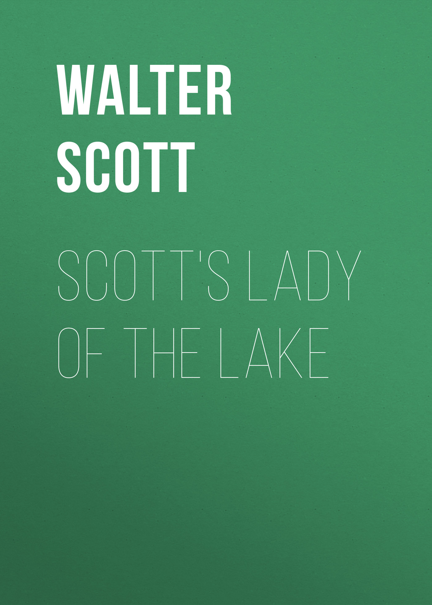 Walter Scott Scott's Lady of the Lake the lady of the lake