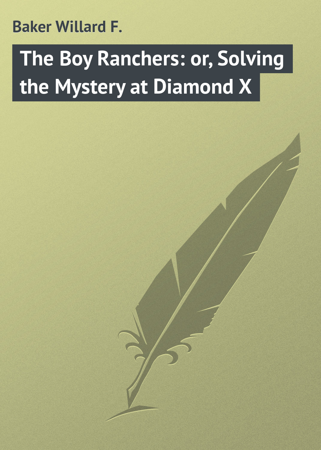 Baker Willard F. The Boy Ranchers: or, Solving the Mystery at Diamond X the artful baker
