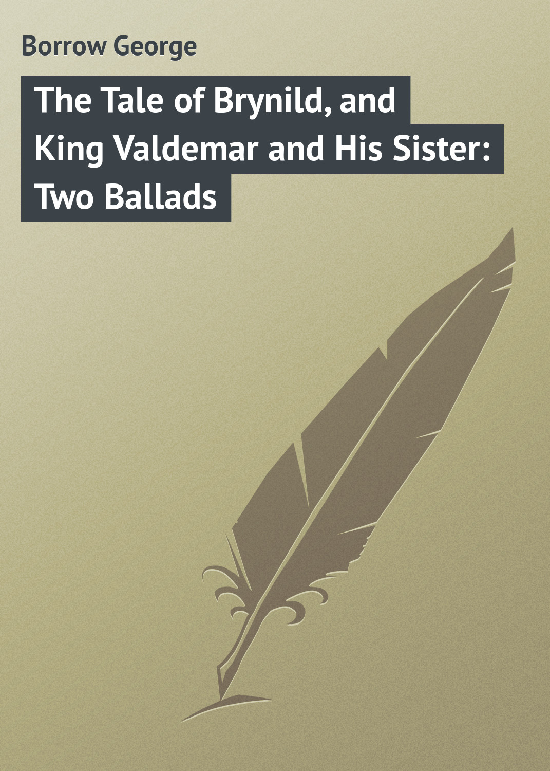 Borrow George The Tale of Brynild, and King Valdemar and His Sister: Two Ballads various ballads of beauty