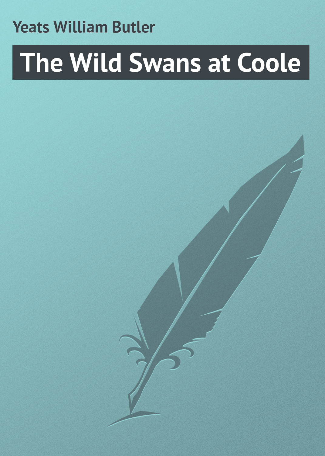 William Butler Yeats The Wild Swans at Coole william butler yeats the tables of the law