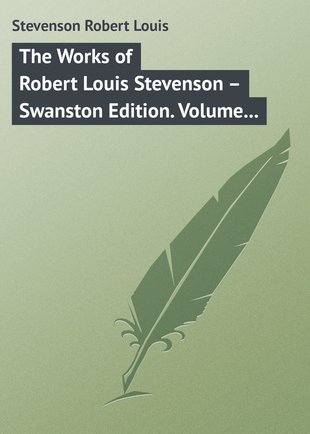 Роберт Льюис Стивенсон The Works of Robert Louis Stevenson – Swanston Edition. Volume 12 роберт льюис стивенсон the silverado squatters