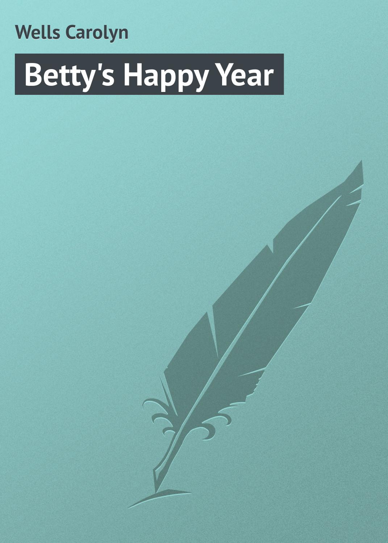 Wells Carolyn Betty's Happy Year carolyn wells marjorie s new friend