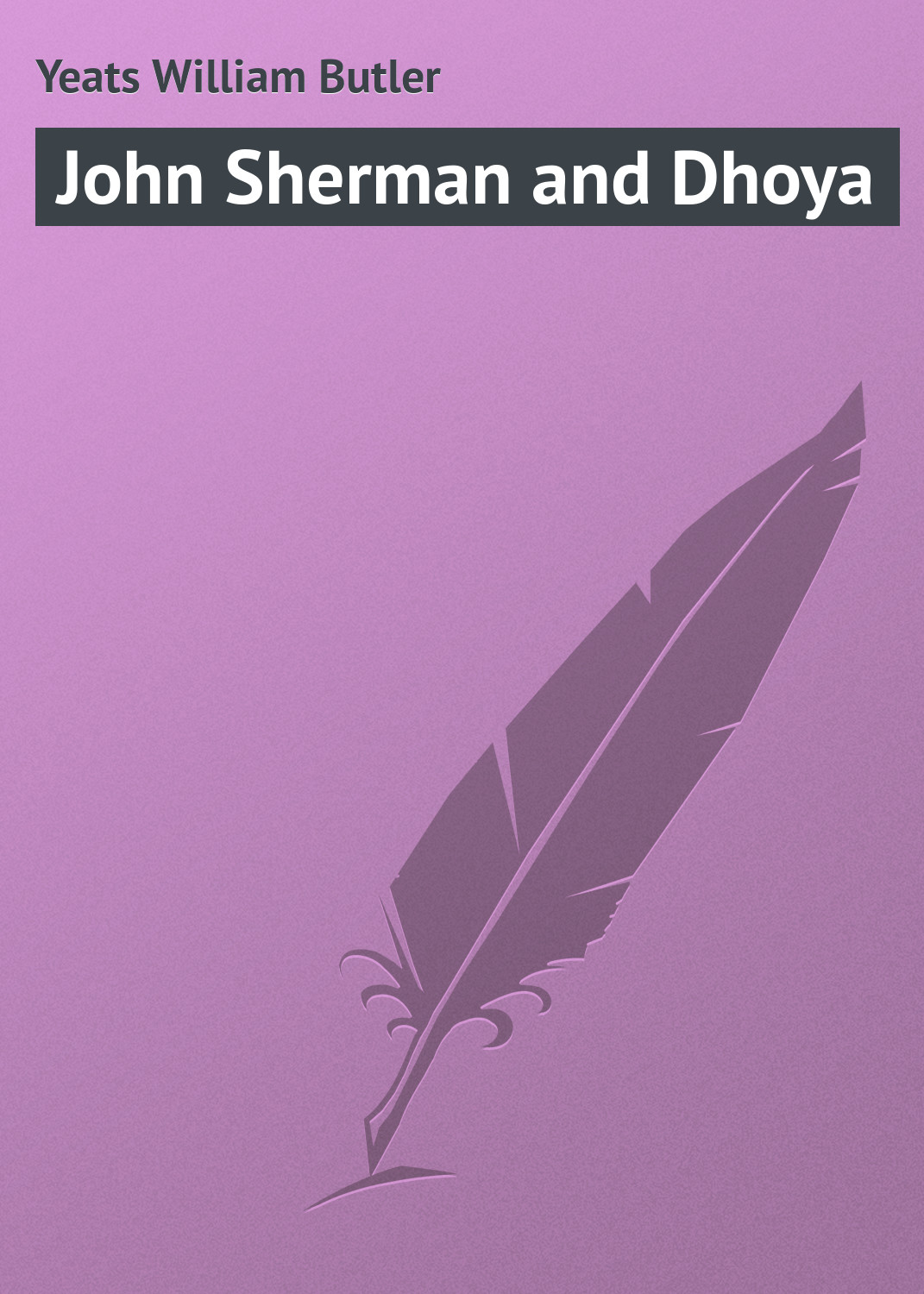 William Butler Yeats John Sherman and Dhoya цена