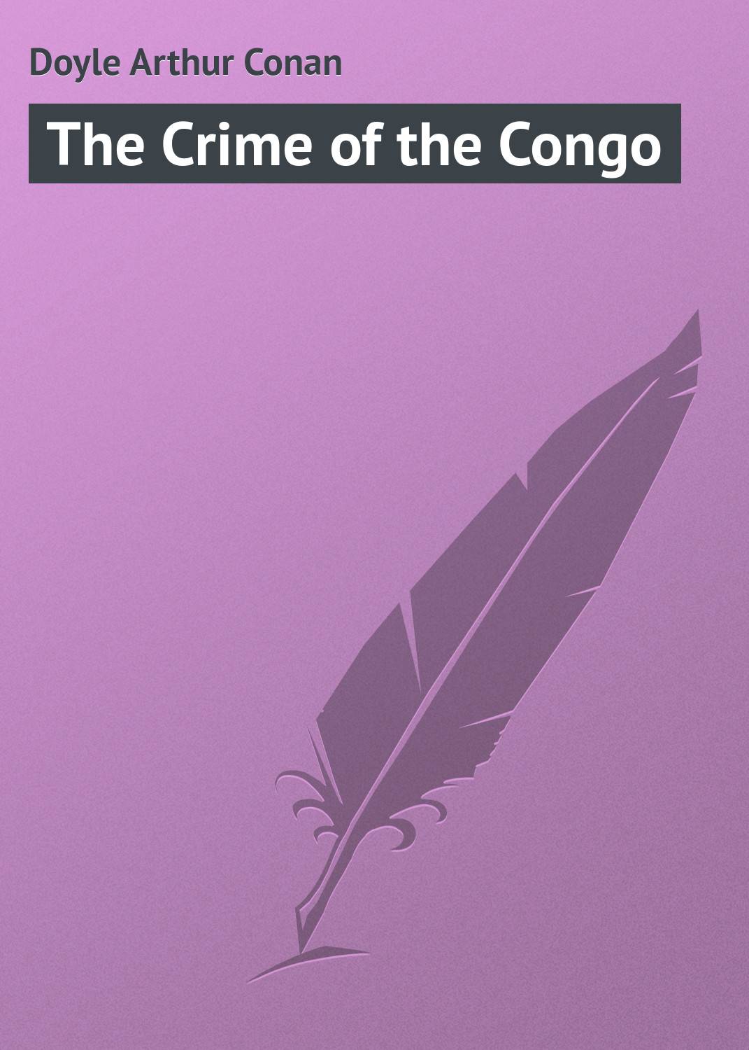 Doyle Arthur Conan The Crime of the Congo doyle arthur conan the coming of the fairies