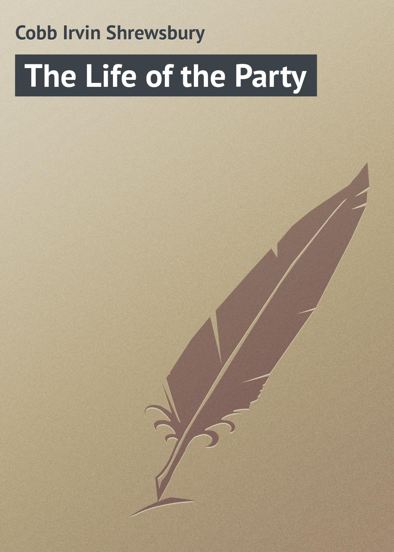купить Cobb Irvin Shrewsbury The Life of the Party по цене 0 рублей
