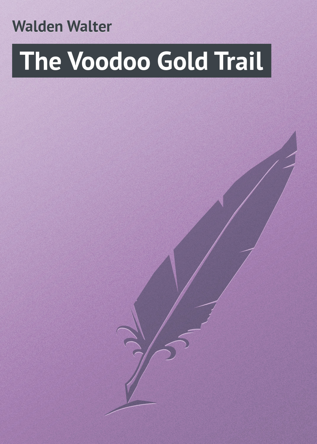 Walden Walter The Voodoo Gold Trail henry david thoreau walden