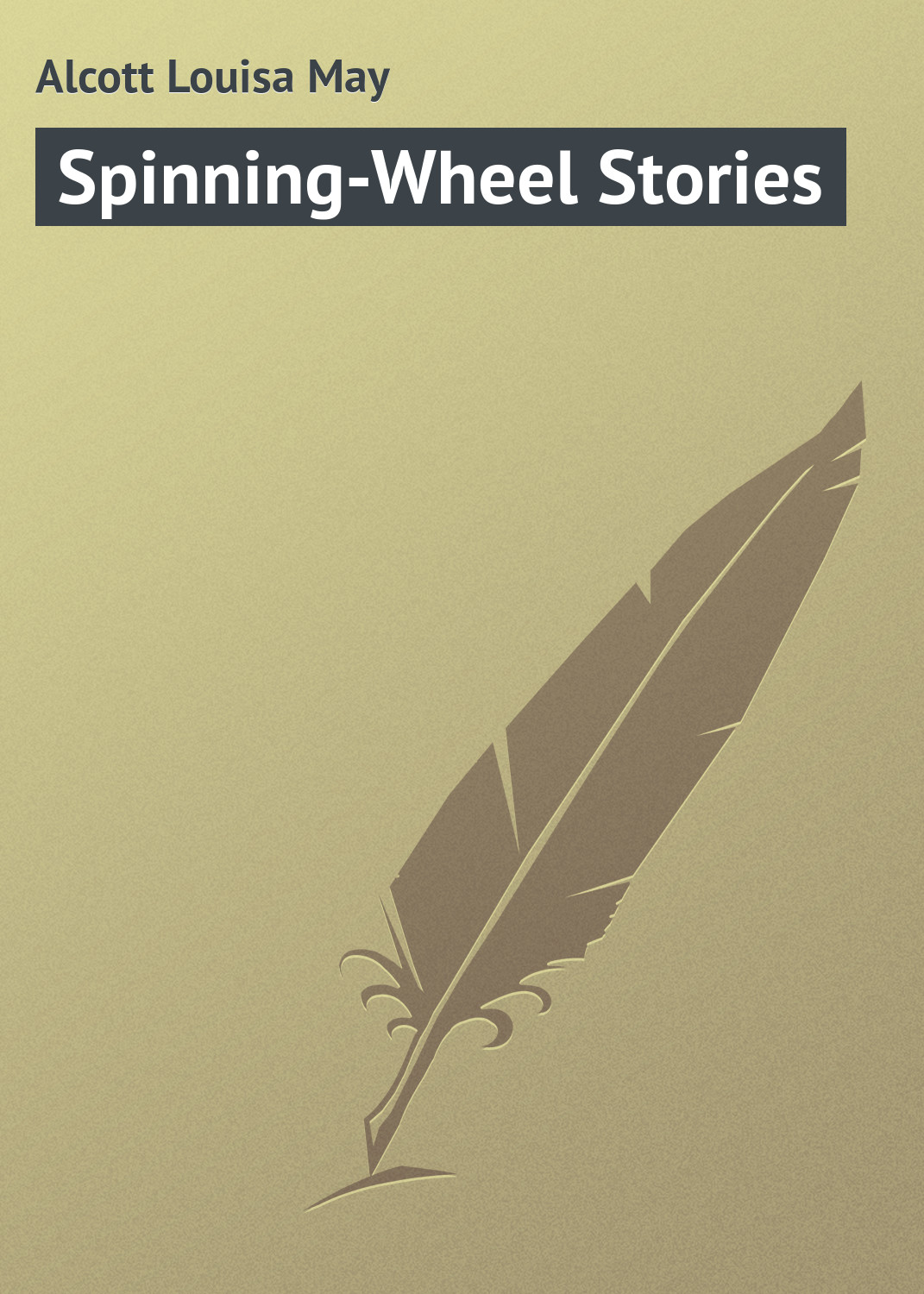 Луиза Мэй Олкотт Spinning-Wheel Stories луиза мэй олкотт louisa may alcott her life letters and journals