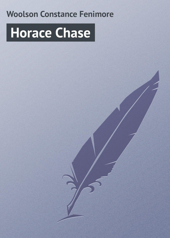 Woolson Constance Fenimore Horace Chase цена в Москве и Питере