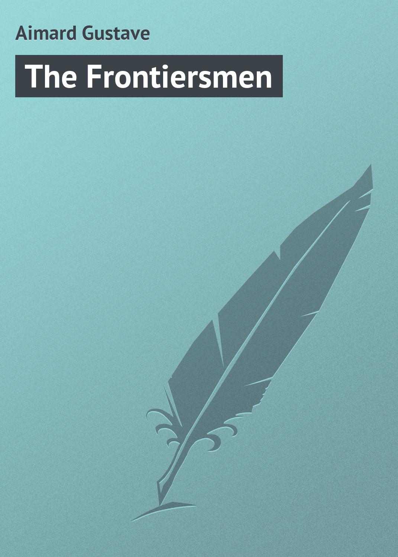 Gustave Aimard The Frontiersmen