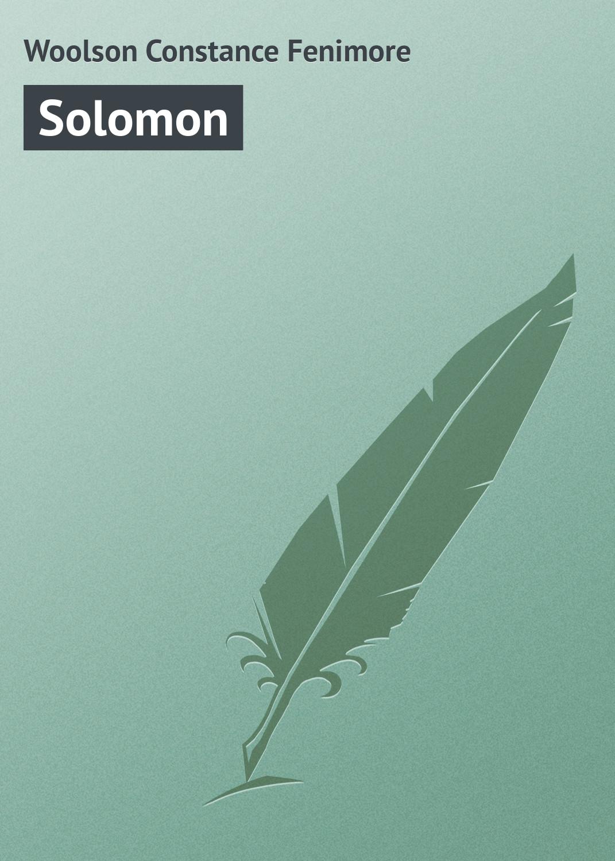 Woolson Constance Fenimore Solomon цена в Москве и Питере