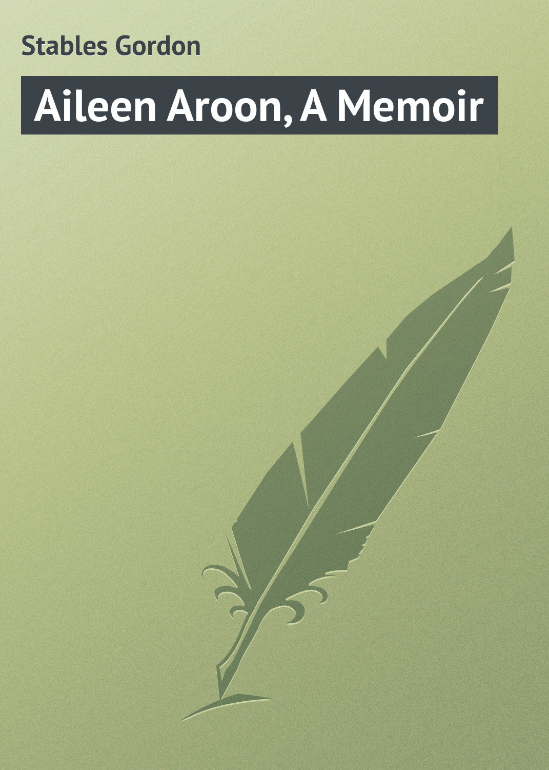 Stables Gordon Aileen Aroon, A Memoir idea man a memoir
