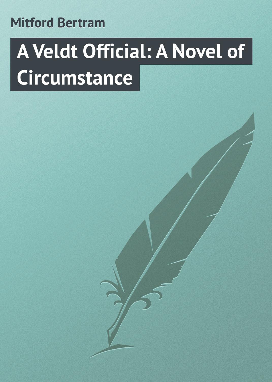 Mitford Bertram A Veldt Official: A Novel of Circumstance mitford bertram the ruby sword a romance of baluchistan