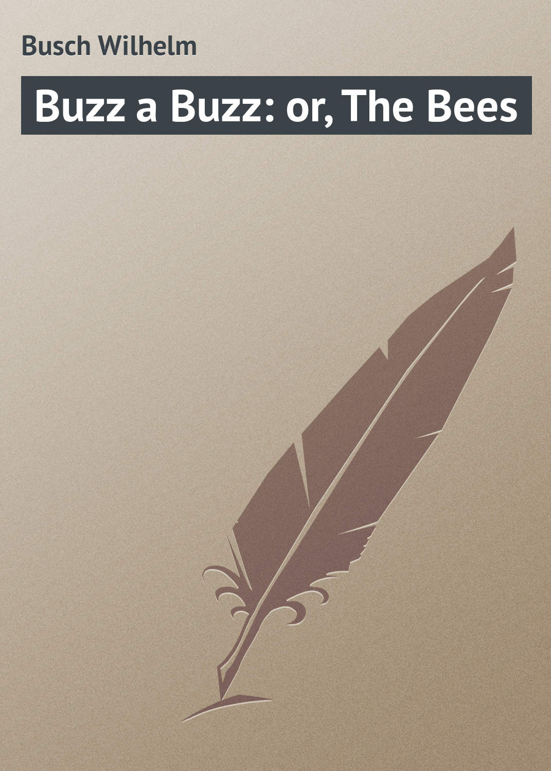 Вильгельм Буш Buzz a Buzz: or, The Bees vanstore bees 351 01