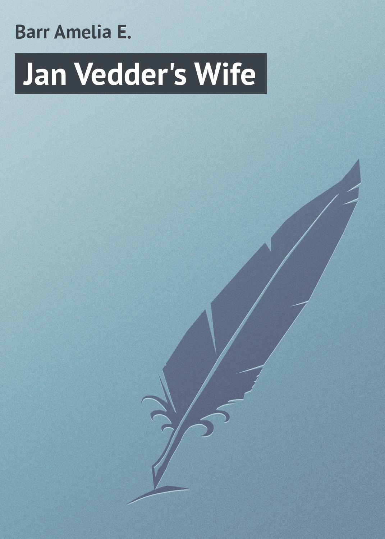 купить Barr Amelia E. Jan Vedder's Wife по цене 0 рублей
