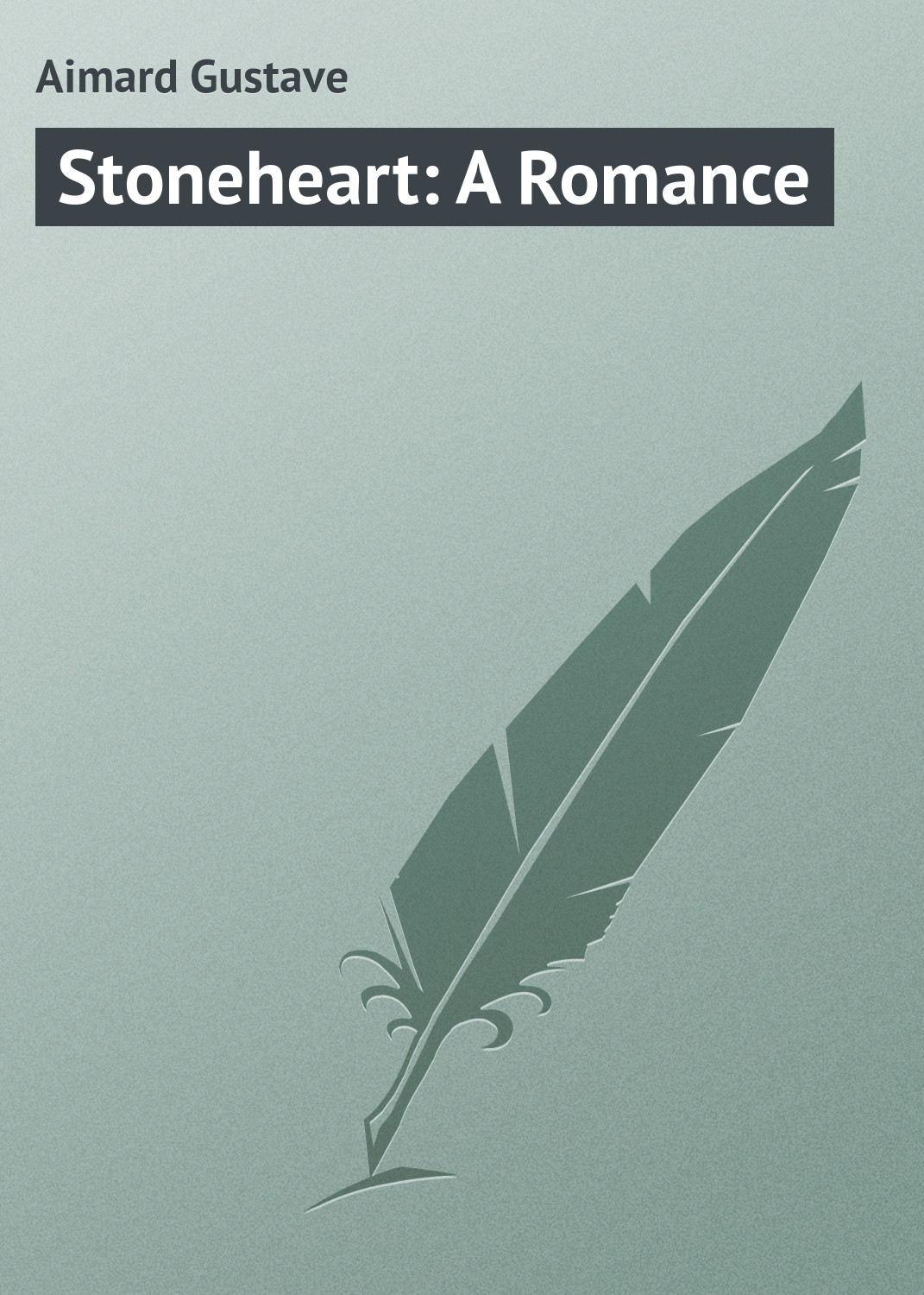 Gustave Aimard Stoneheart: A Romance gustave aimard the treasure of pearls a romance of adventures in california