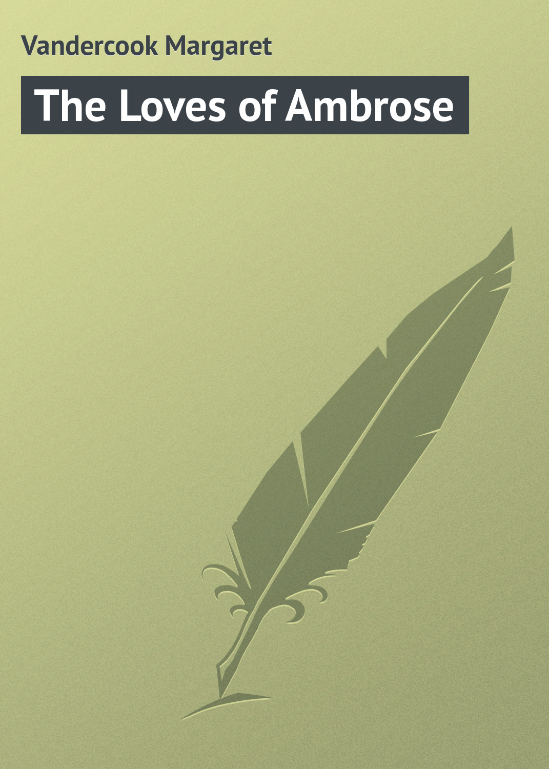 Vandercook Margaret The Loves of Ambrose ambrose g harris p the fundamentals of creative design