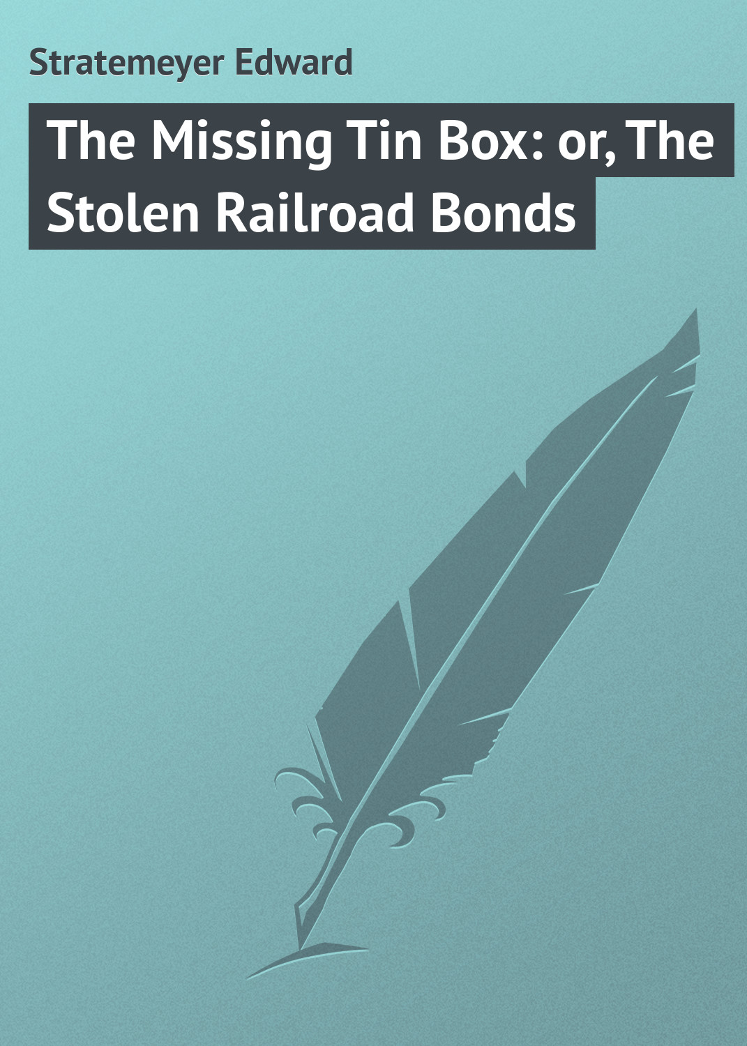 Stratemeyer Edward The Missing Tin Box: or, The Stolen Railroad Bonds