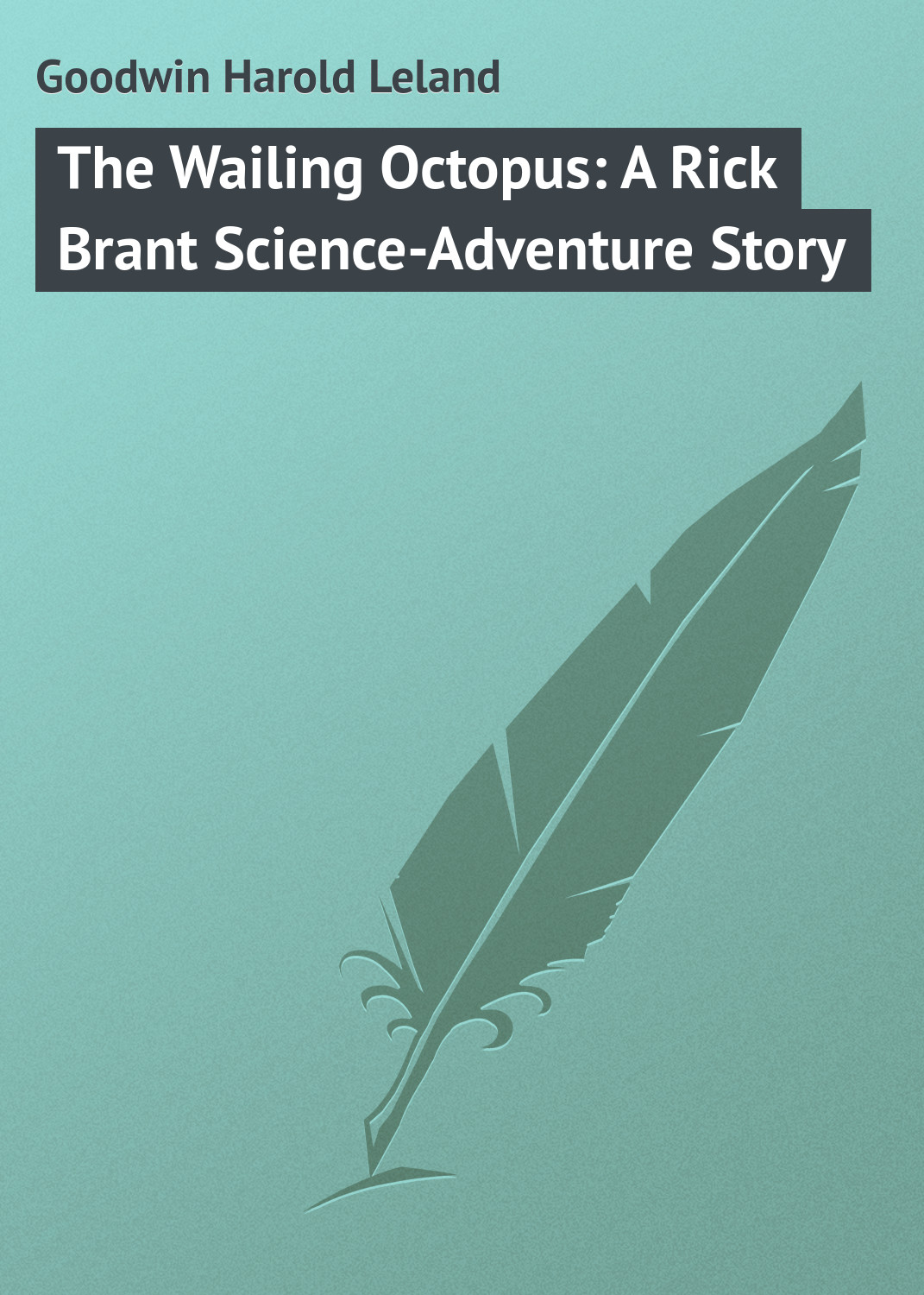 Goodwin Harold Leland The Wailing Octopus: A Rick Brant Science-Adventure Story goodwin harold leland the flying stingaree a rick brant science adventure story