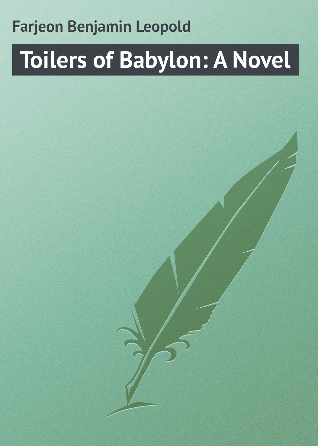 Farjeon Benjamin Leopold Toilers of Babylon: A Novel