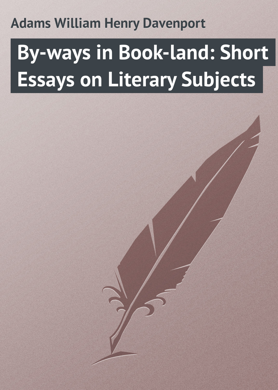 essays on parasitism Adams William Henry Davenport By-ways in Book-land: Short Essays on Literary Subjects