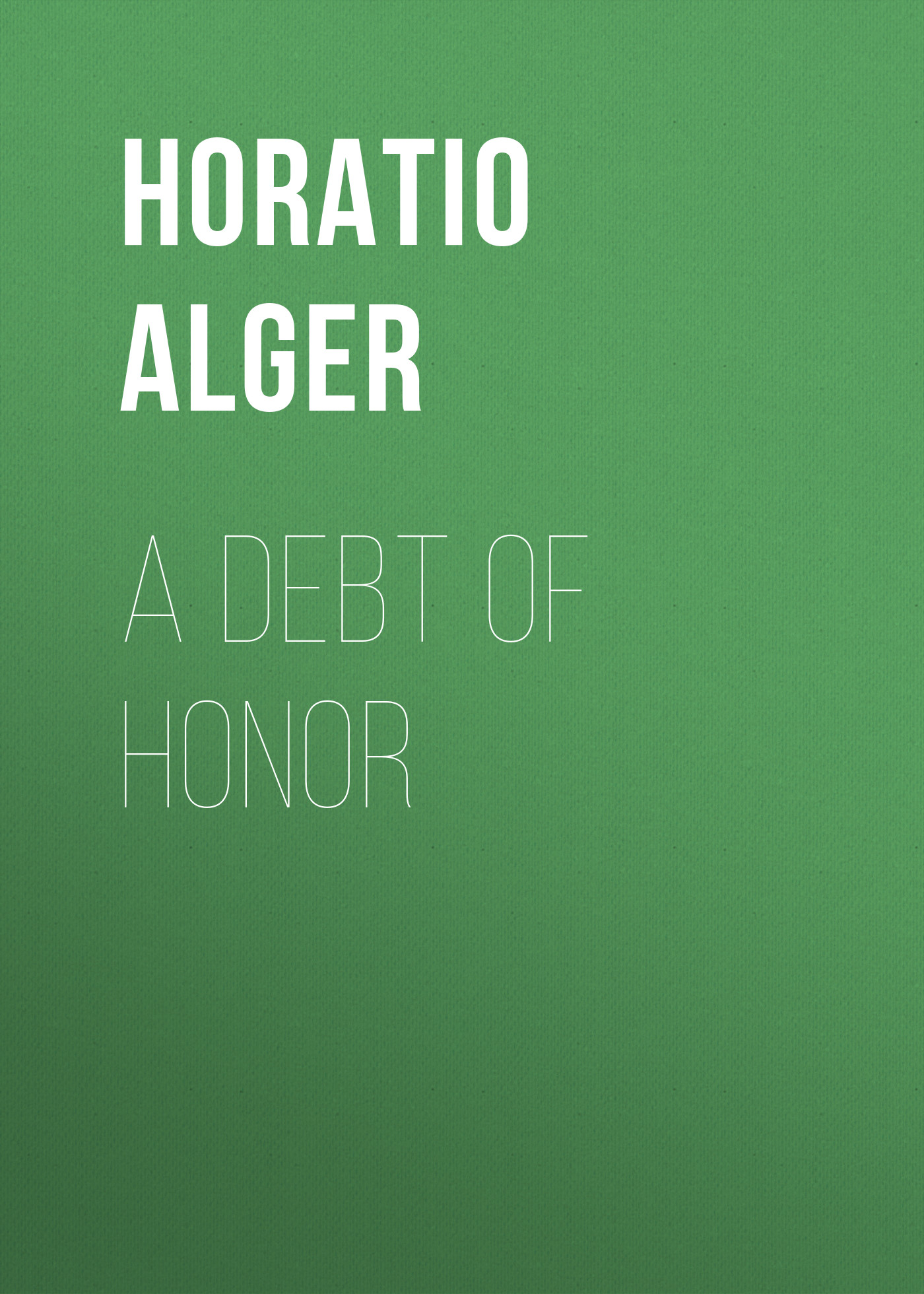 Alger Horatio Jr. A Debt of Honor цена