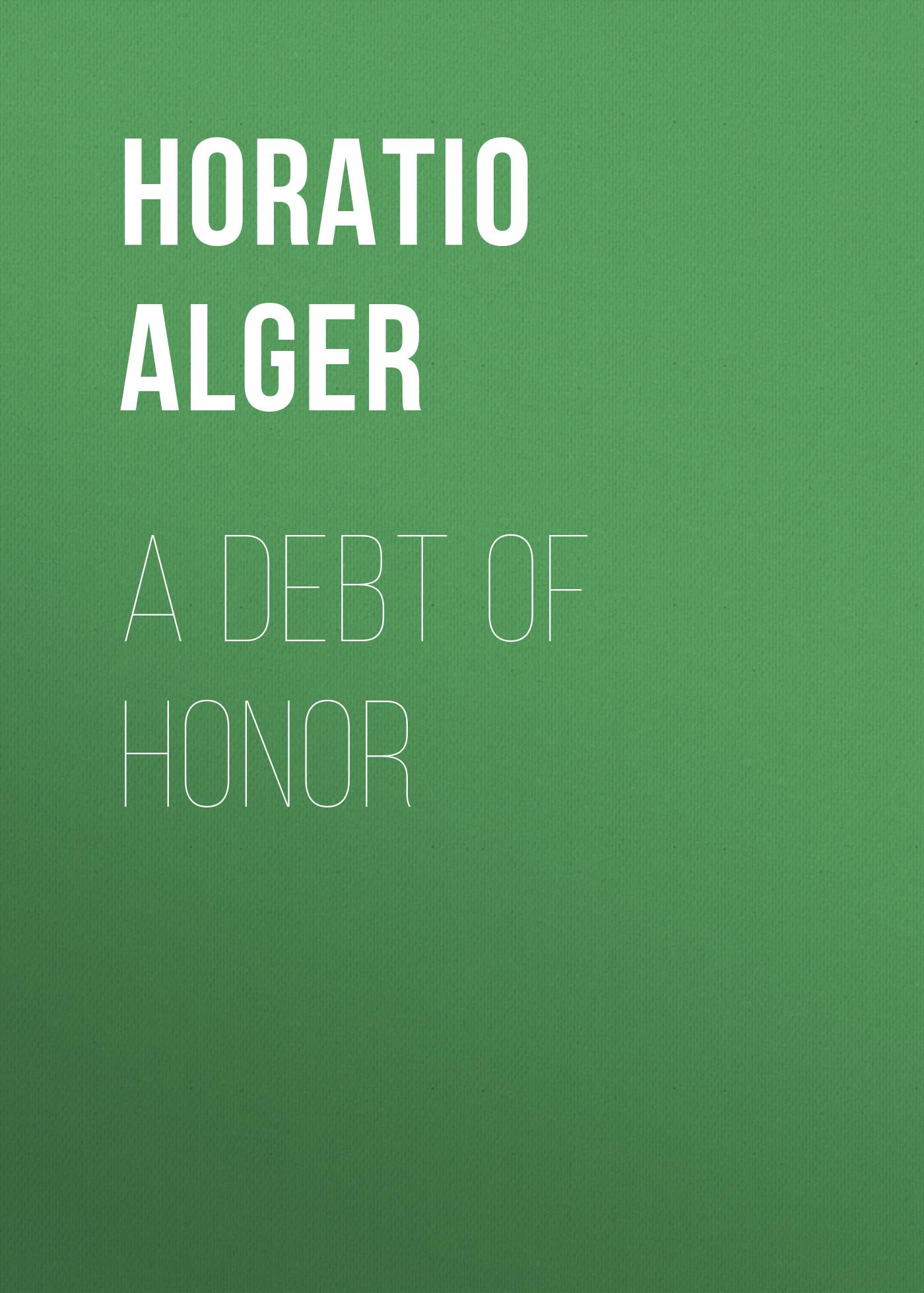 Alger Horatio Jr. A Debt of Honor alger horatio jr luke walton