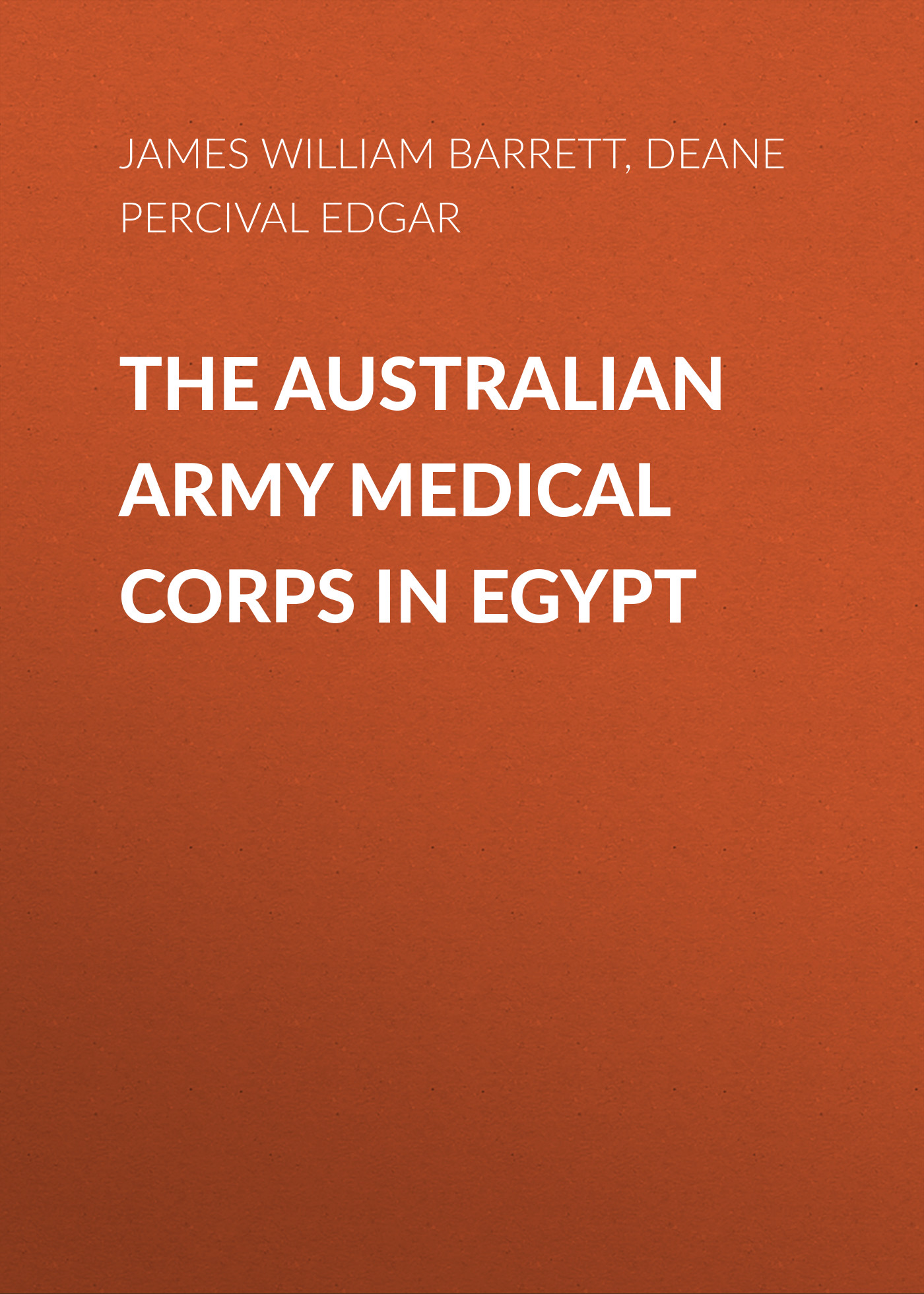 Deane Percival Edgar The Australian Army Medical Corps in Egypt leigh percival jack the giant killer
