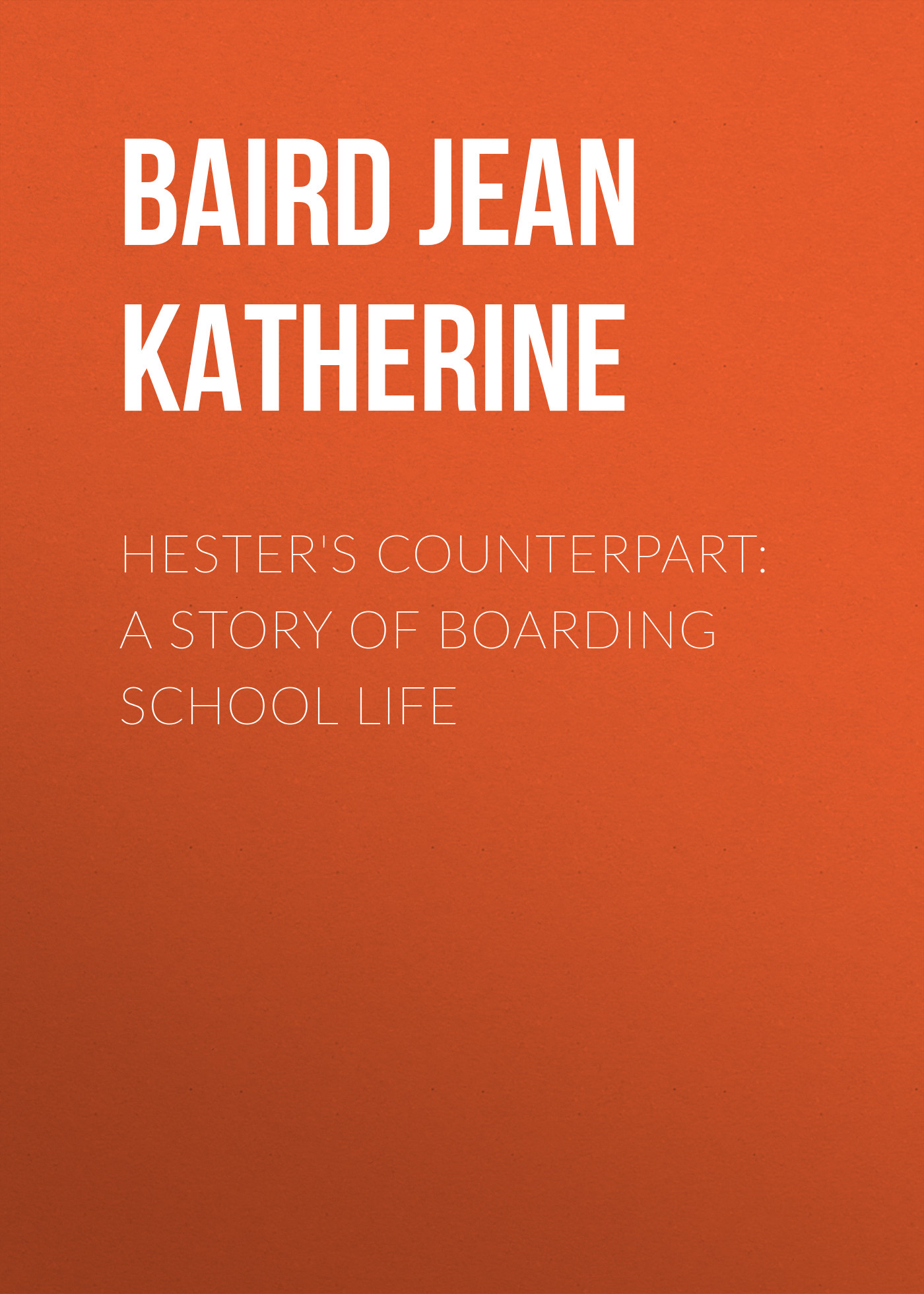 цена на Baird Jean Katherine Hester's Counterpart: A Story of Boarding School Life