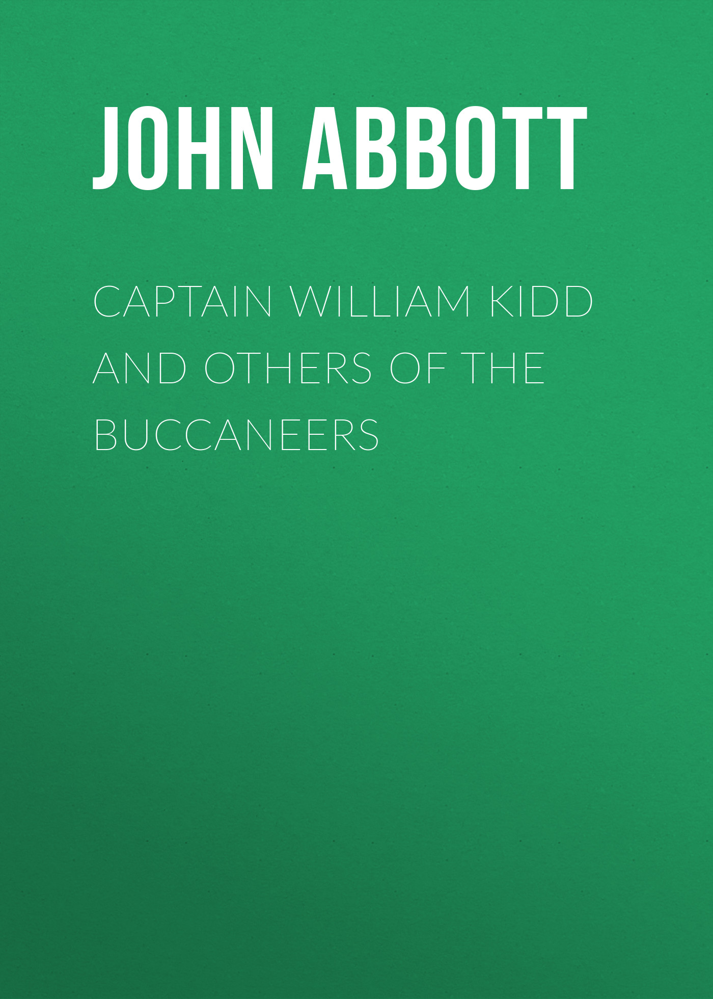 Abbott John Stevens Cabot Captain William Kidd and Others of the Buccaneers kidd s the invention of wings