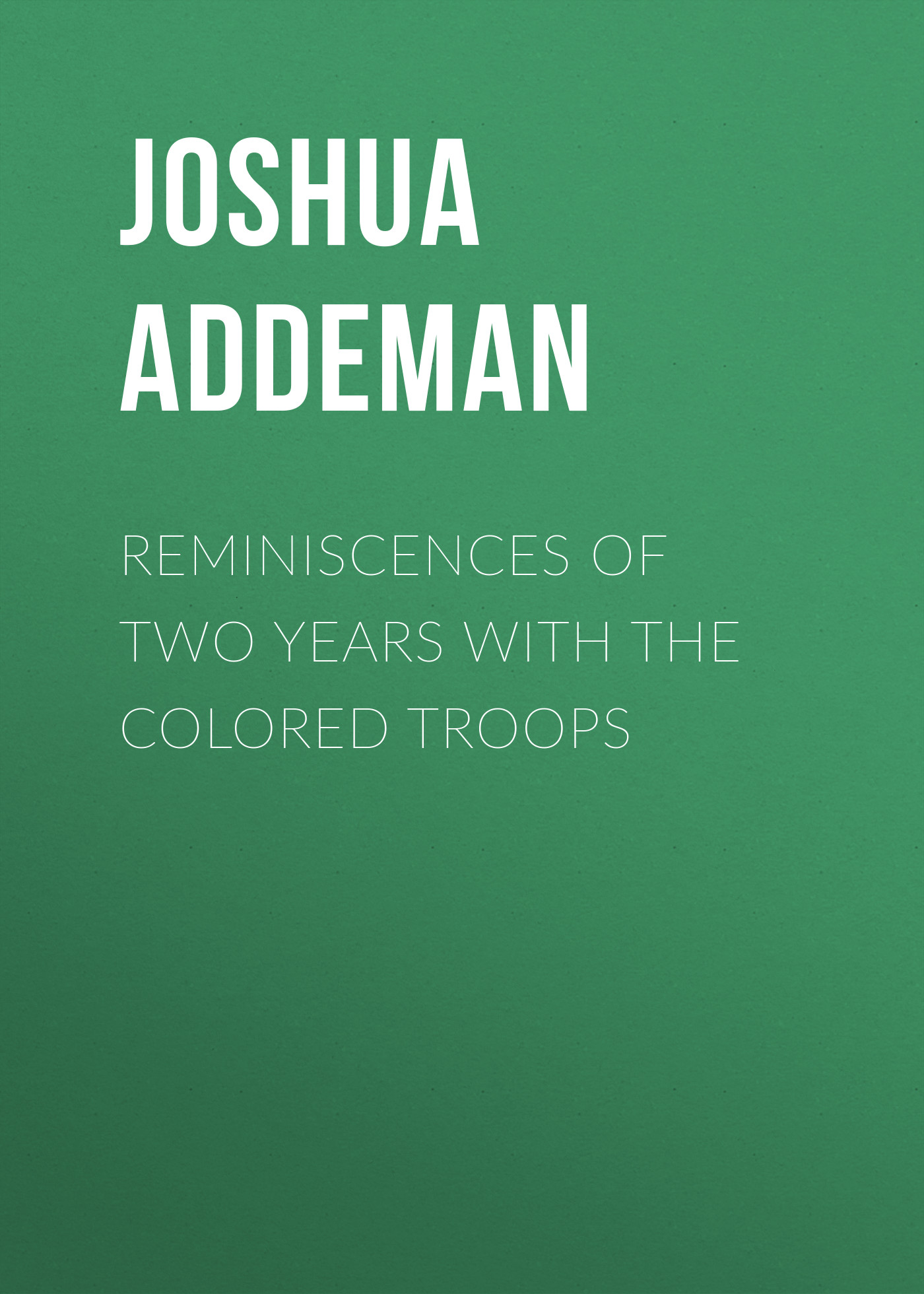 Addeman Joshua Melancthon Reminiscences of two years with the colored troops joshua jaya prasad ci engine operation with neat mahua methyl ester along with egr