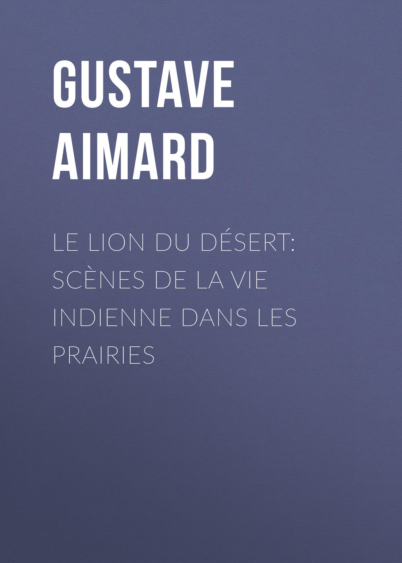 Gustave Aimard Le lion du désert Scènes de la vie indienne dans les prairies