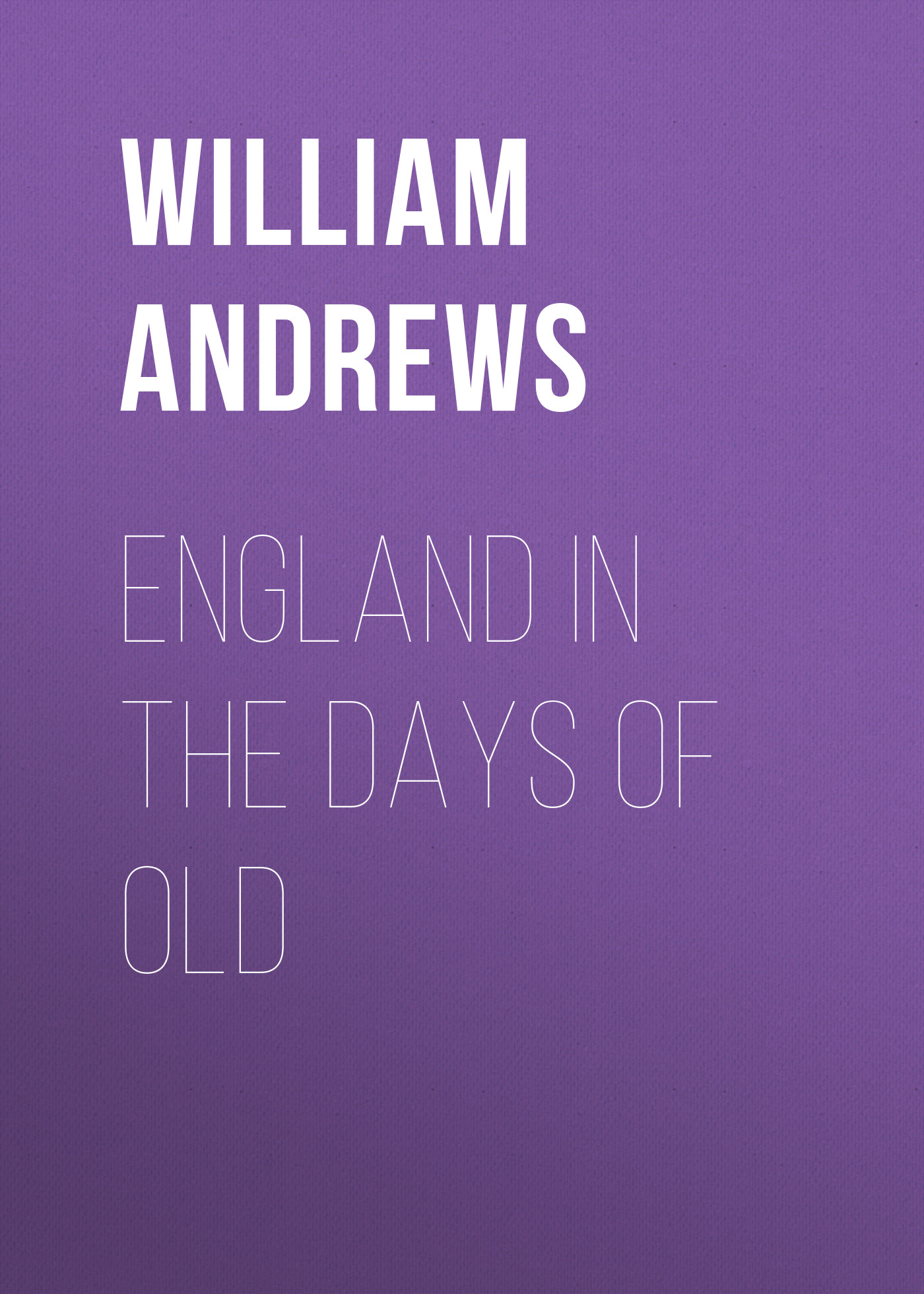 Andrews William England in the Days of Old hereward end of days