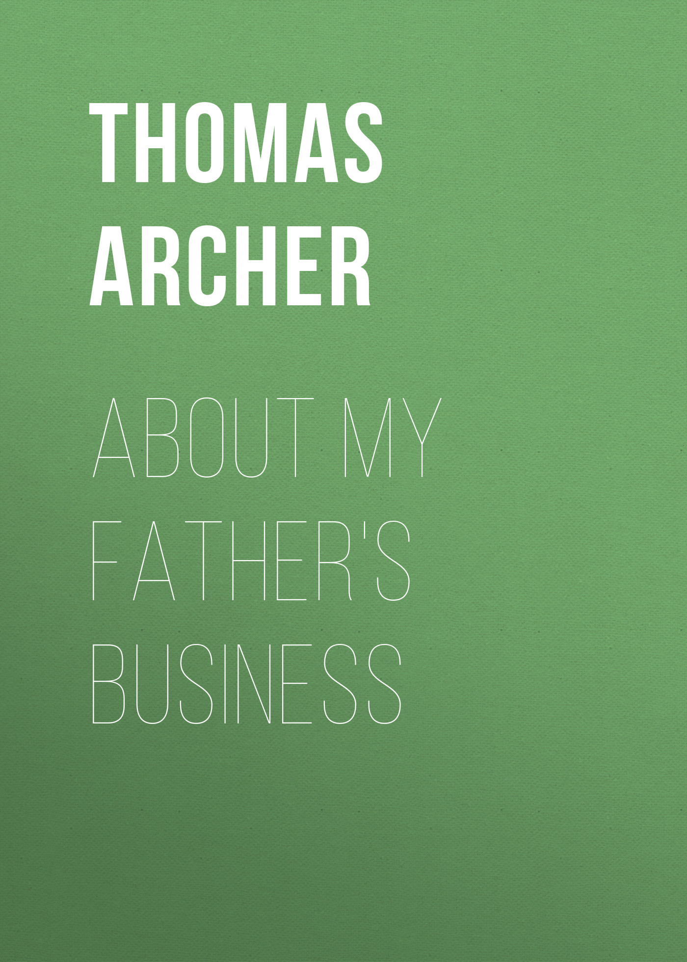 Archer Thomas About My Father's Business