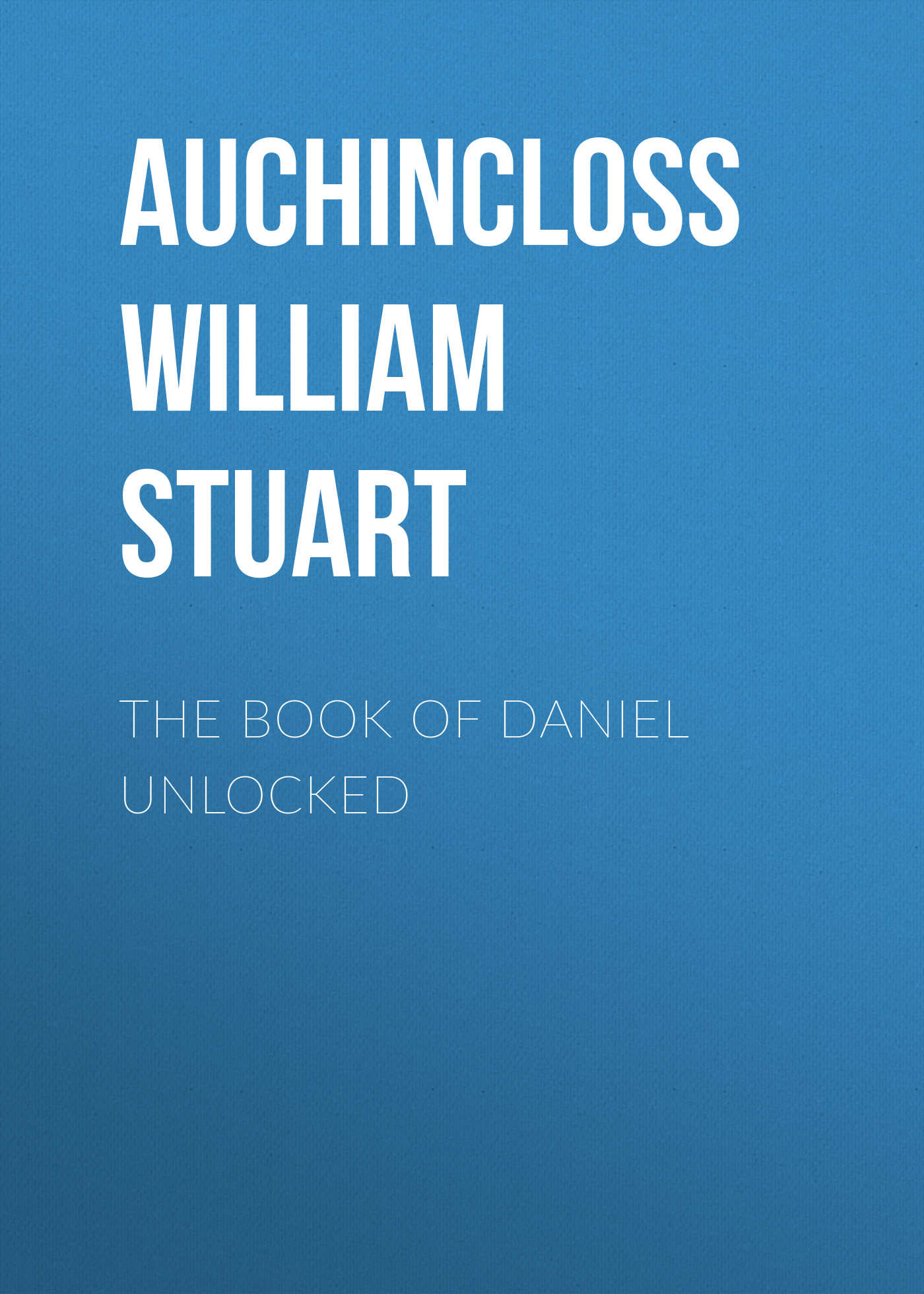 Auchincloss William Stuart The Book of Daniel Unlocked william garden blaikie the book of joshua v 6