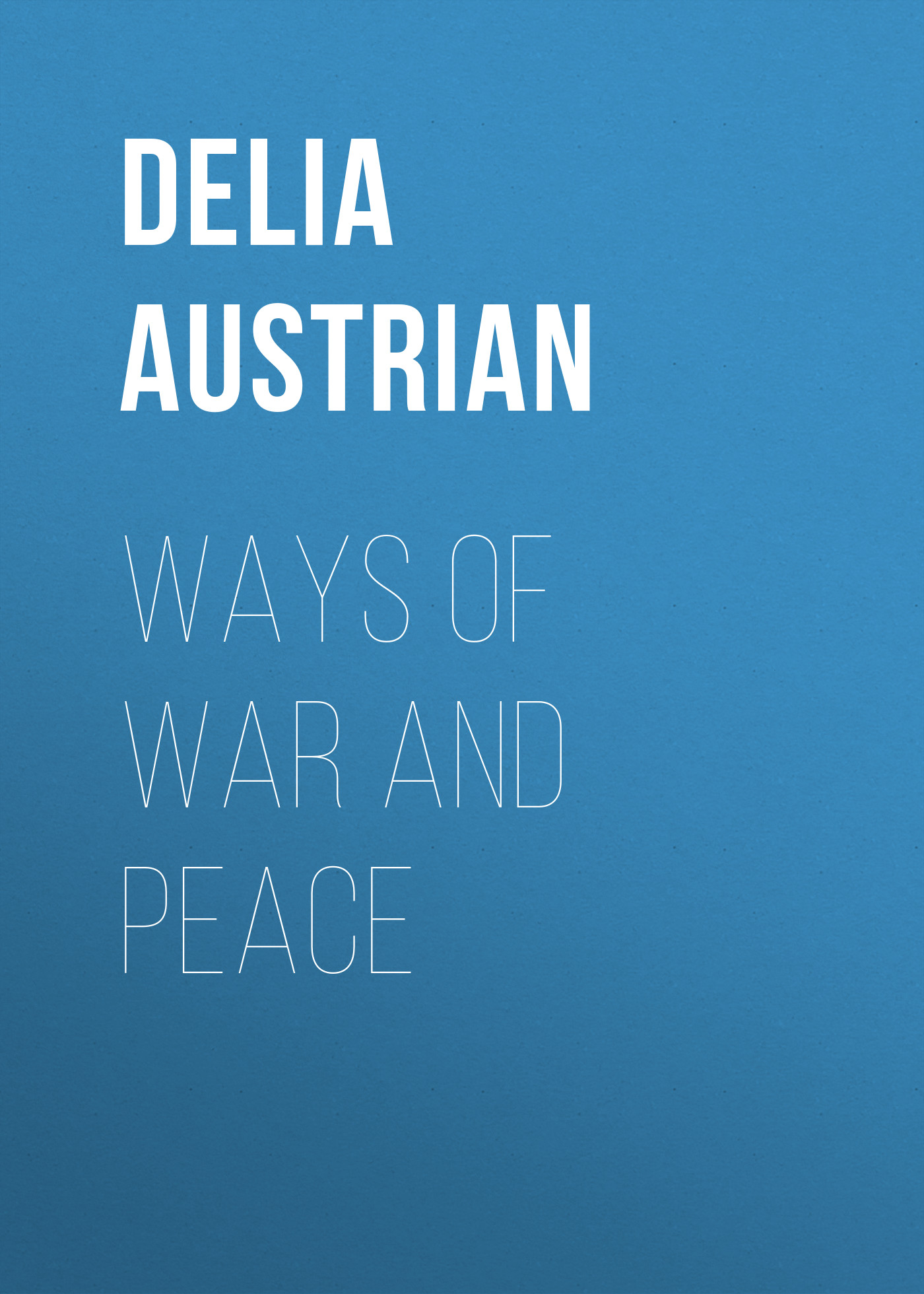 Austrian Delia Ways of War and Peace in peace and war