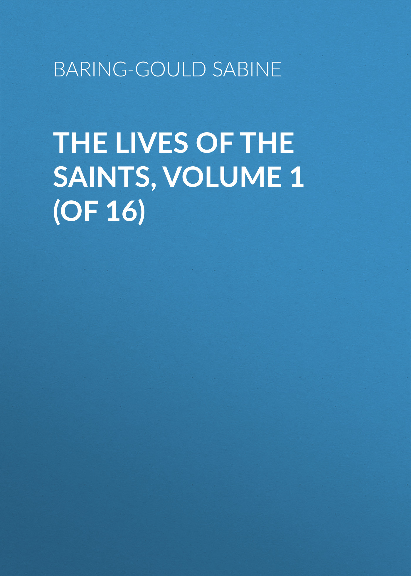 Baring-Gould Sabine The Lives of the Saints, Volume 1 (of 16)