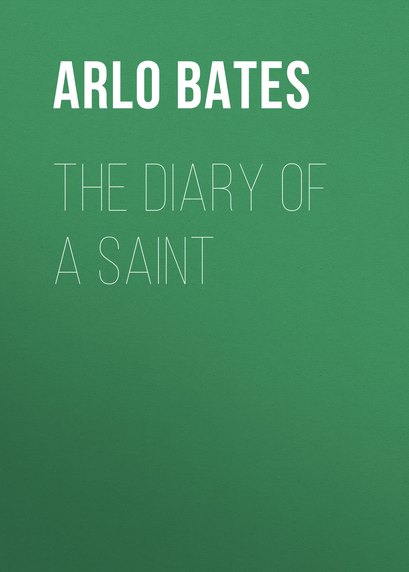 Bates Arlo The Diary of a Saint арло гатри arlo guthrie alice s restaurant the massacree revisited