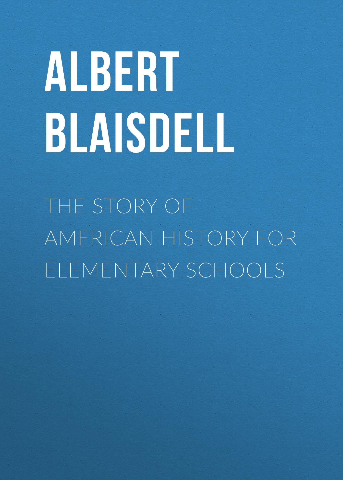 Blaisdell Albert Franklin The Story of American History for Elementary Schools shambaugh benjamin franklin history of the constitutions of iowa