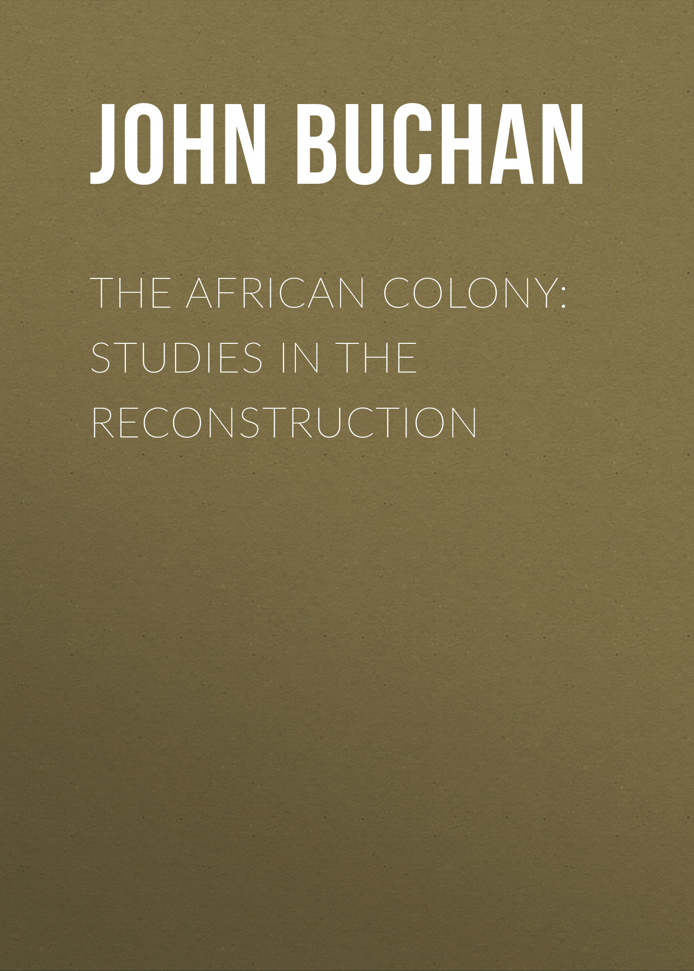 Buchan John The African Colony: Studies in the Reconstruction african population studies
