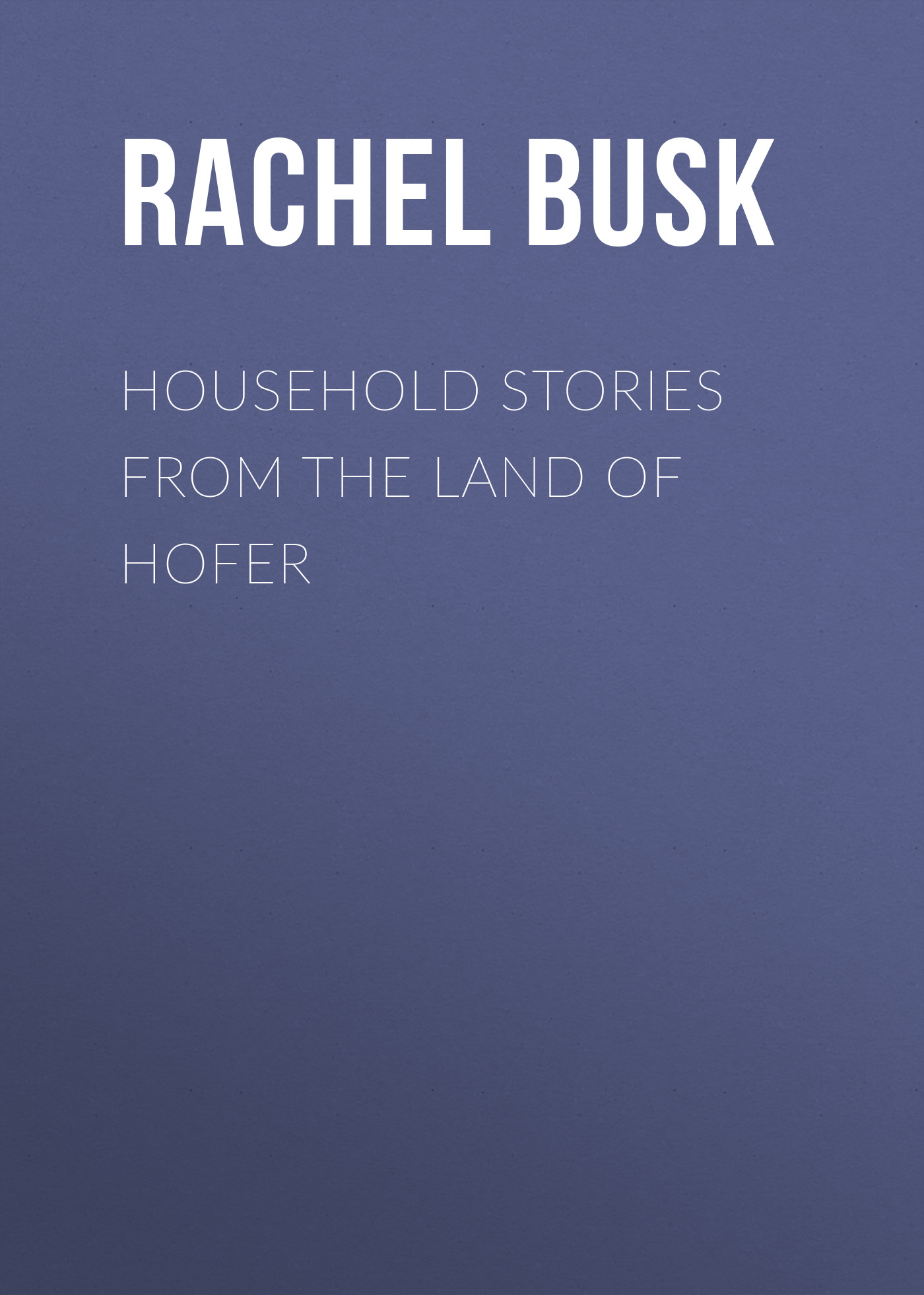 Busk Rachel Harriette Household stories from the Land of Hofer colfer chris land of stories the mother goose diaries