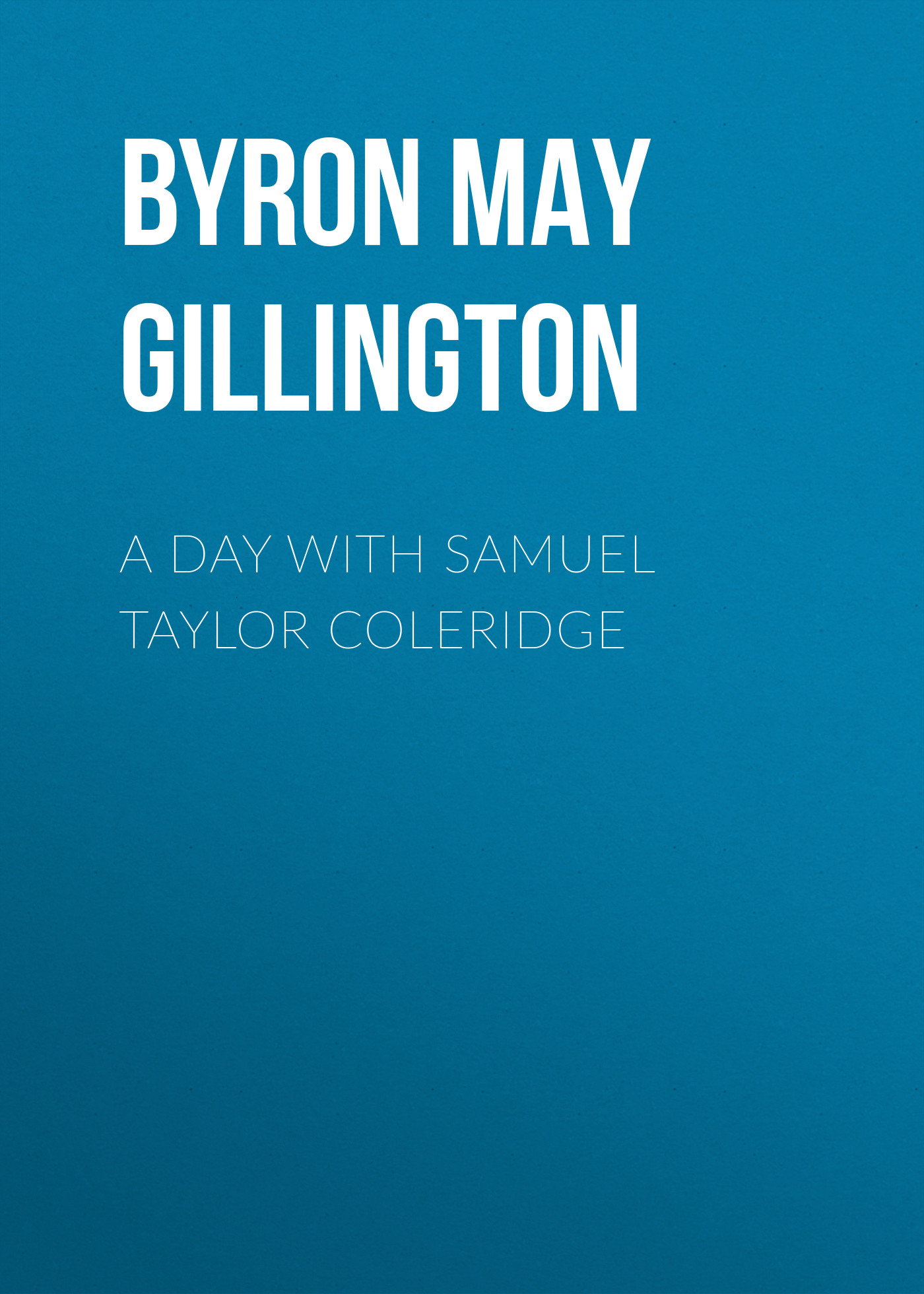 лучшая цена Byron May Clarissa Gillington A Day with Samuel Taylor Coleridge
