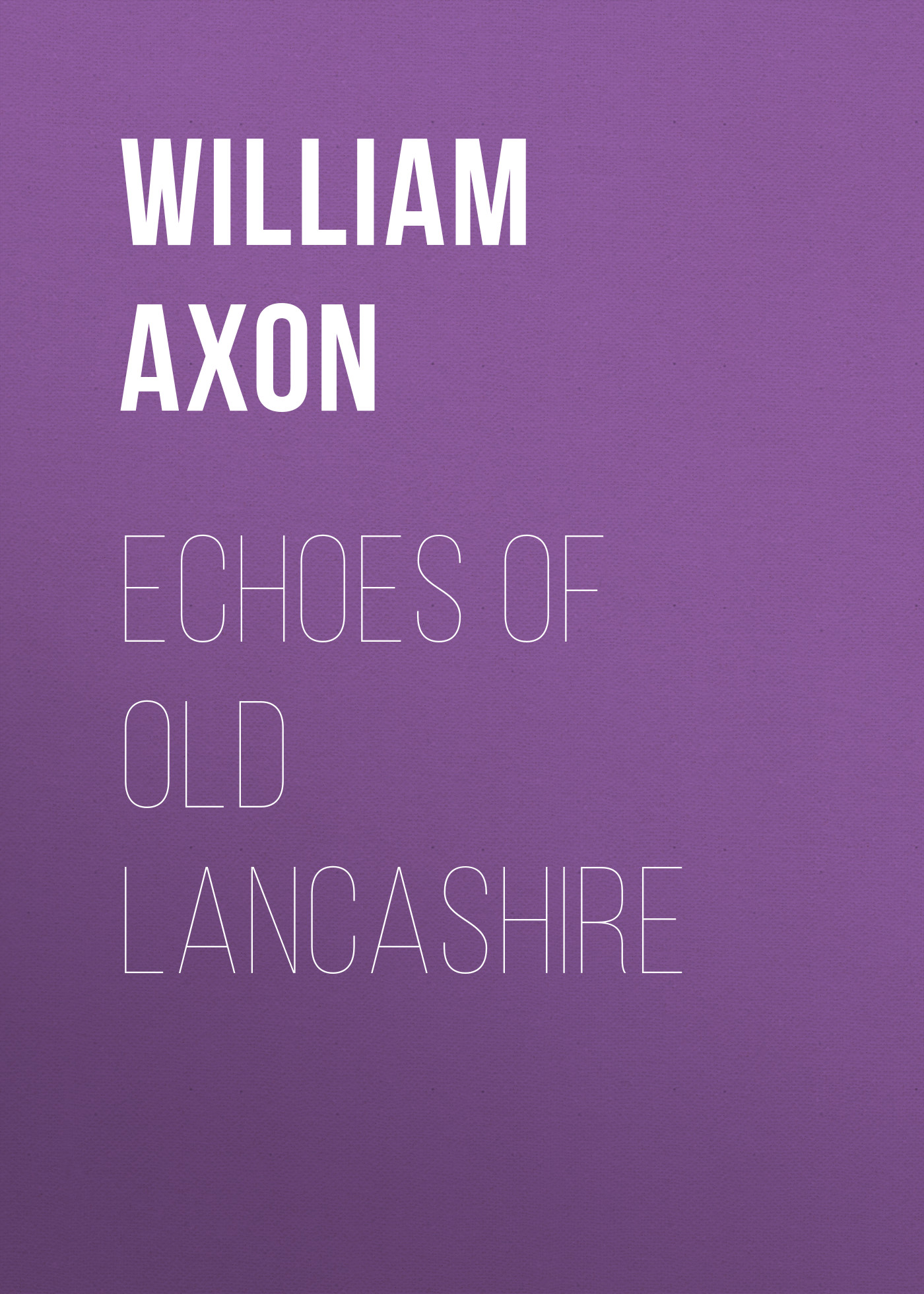 Axon William Edward Armytage Echoes of old Lancashire william congreve the old batchelor